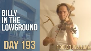 Billy in the Lowground - Fiddle Tune a Day - Day 193