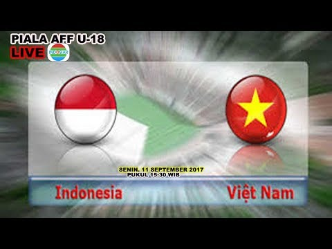 LIVE INDONESIA VS VIETNAM PIALA AFF U-18 SENIN 11 SEPTEMBER 2017