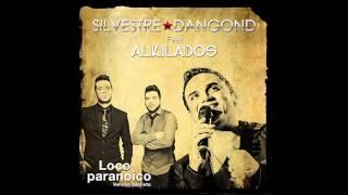 LOCO PARANOICO SILVESTRE DANGOND feat  ALKILADOS