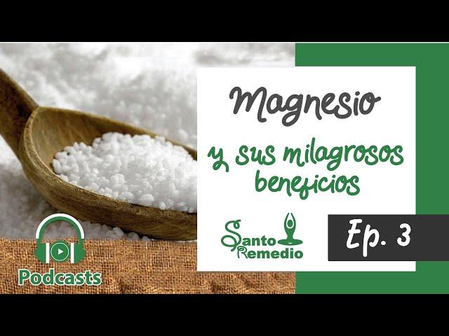Magnesio y sus milagrosos beneficios - Ep3 - Santo Remedio Panamá.
