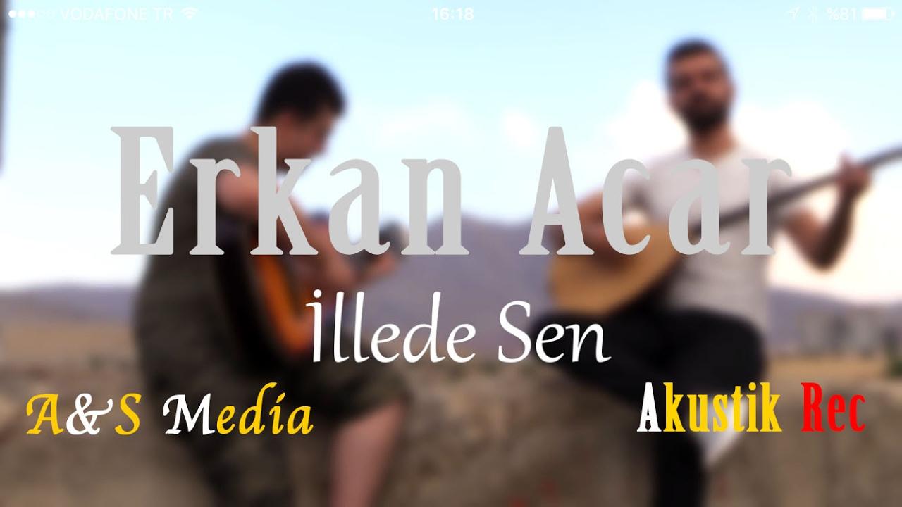 Erkan Acar - İllede sen AKUSTİK