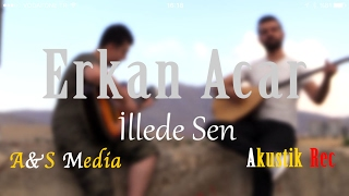 Gambar cover Erkan Acar - İllede sen AKUSTİK