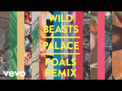 Wild Beasts - Palace (Foals Remix) [Official Audio]