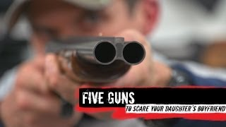 Top 5 Guns To Scare Your Daughter