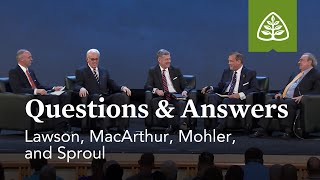Lawson, MacArthur, Mohler, and Sproul: Questions and Answers