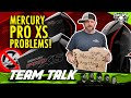 Team Talk: What's Going On With The Mercury Pro Xs??? (not Good!)
