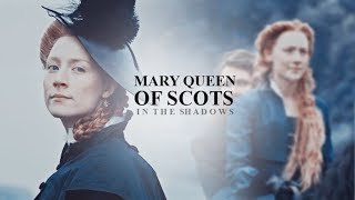 mary queen of scots | shadows