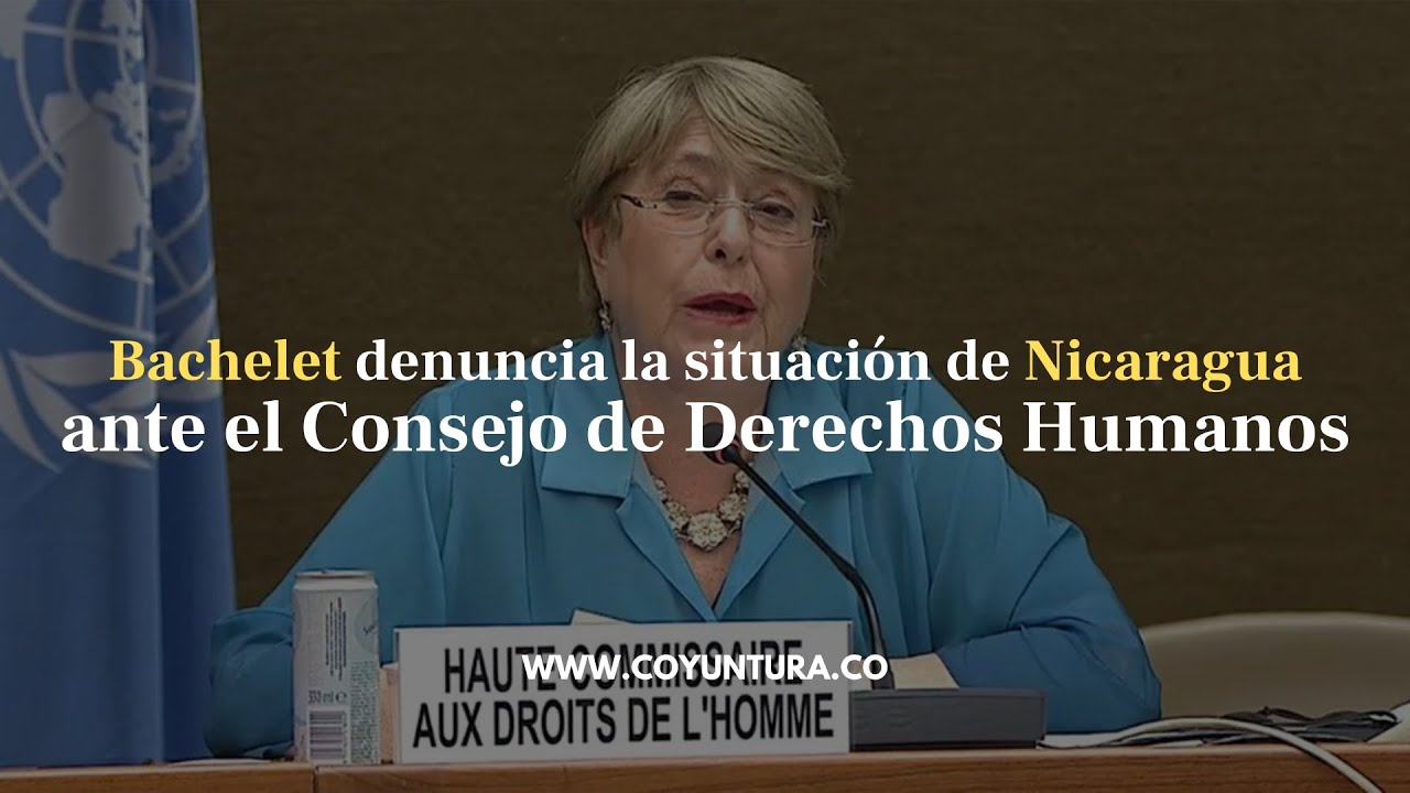 Michelle Bachelet denuncia el deterioro de la situación en Nicaragua