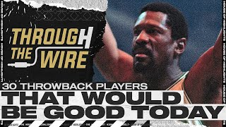 30 Throwback NBA Players That Would Be Great Today | Through The Wire Podcast