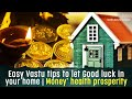 12 Easy Vastu tips to let Good luck in your home | Money and health prosperity | Vastu and Feng Shui