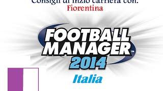 Football Manager 2014 - Consigli di inzio carriera con: Fiorentina