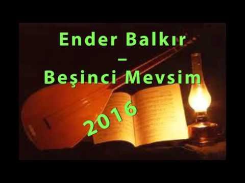 Ender Balkır – Beşinci Mevsim '2016' Yeni Türkü