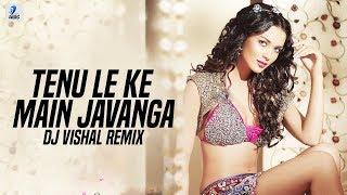 Tenu Le ke Main Javanga (Remix) | DJ Vishal | Salaam-E-Ishq | Bollywood Wedding Special Songs