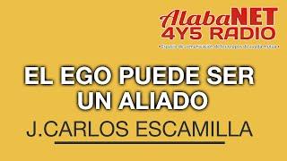 J. Carlos Escamilla. TEMA: El ego puede ser un aliado