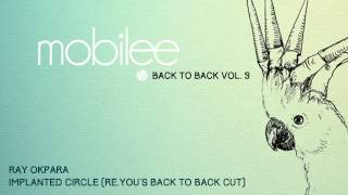 Ray Okpara - Implanted Circle (Re.You´s back to back cut) - B2B Vol. 9