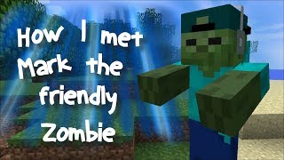 Minecraft HOW I MET MARK MY FRIENDLY ZOMBIE  SECRETS OF A ZOMBIE  Minecraft