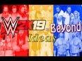 WWE 2K19 & Beyond Ideas (THE FINAL CHAPTER)