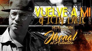 Vuelve a Mi | Official Video Lyric | JOHnAL El Autentico -  Reggaeton 2016