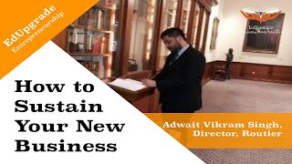What Issues New Businesses Face and How to Sustain Them   Adwait Vikram Singh, Director, Routier