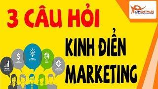 3 câu hỏi kinh điển của người làm marketing | Bài học kinh doanh 2019
