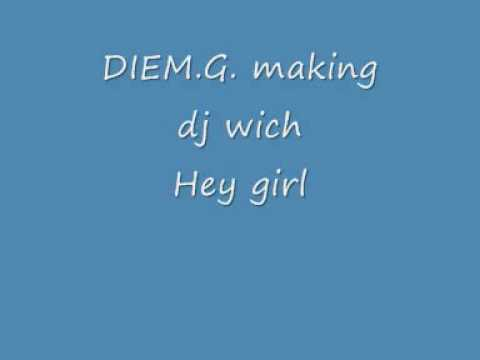 Dj wich hey girl (DIEM.G ) making...