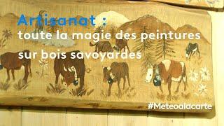 Artisanat : toute la magie des peintures sur bois savoyardes