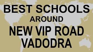 Best Schools around New Vip Road Vadodra   CBSE, Govt, Private, International | Edu Vision