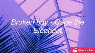 Broken boy - Cage the Elephant Lyrics