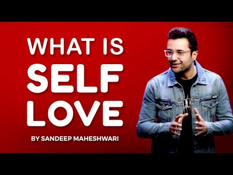 What is Self Love? By Sandeep Maheshwari | Hindi