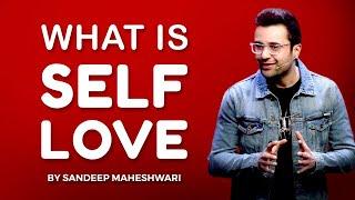 What is Self Love? By Sandeep Maheshwari   Hindi
