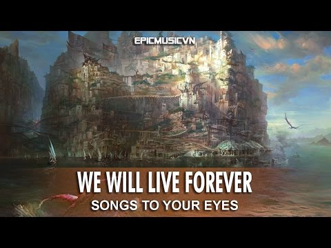 Songs To Your Eyes - We Will Live Forever - Emotional Music | Epic Music VN