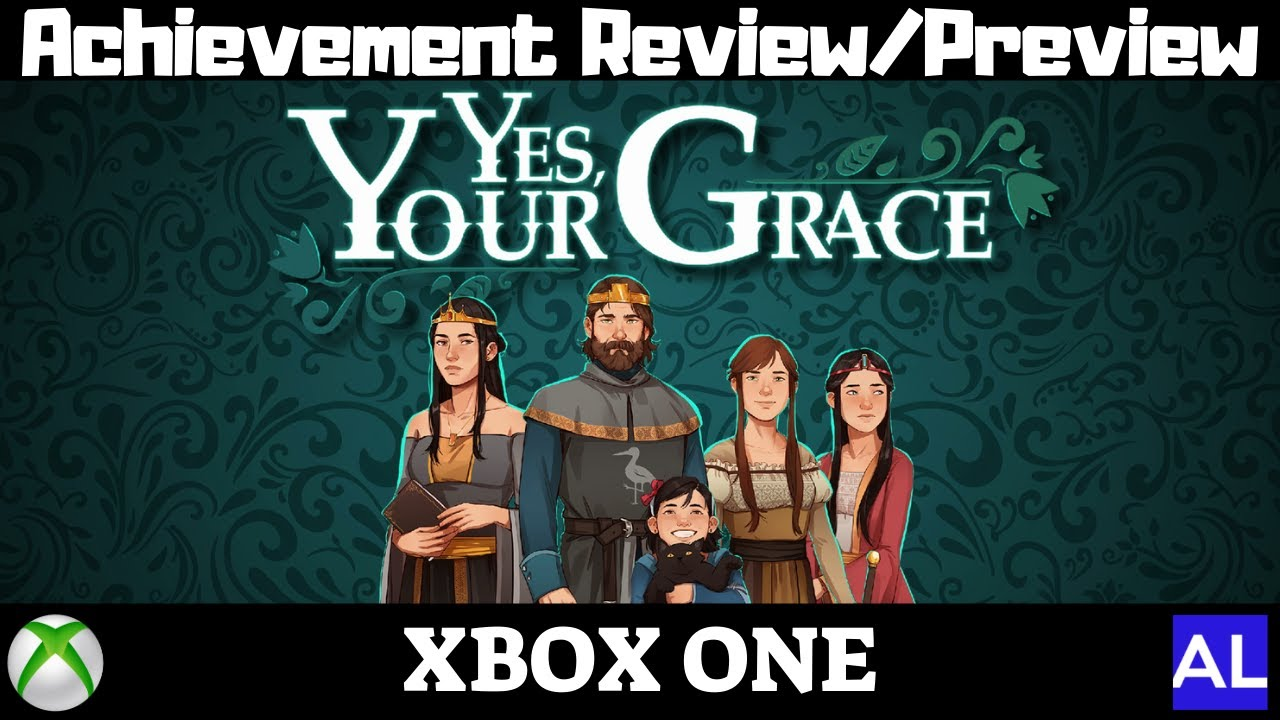 Yes, Your Grace (Xbox One) Achievement Review/Preview