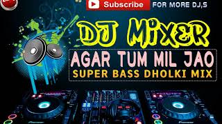 Agar Tum Mil Jao   Super Bass Dholki Mix
