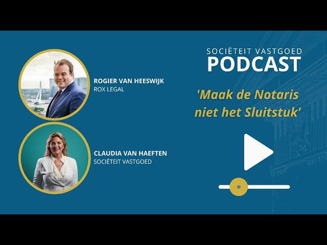 'Maak de Notaris niet het Sluitstuk' - Rogier van Heeswijk, Rox Legal #SociëteitVastgoedPocast
