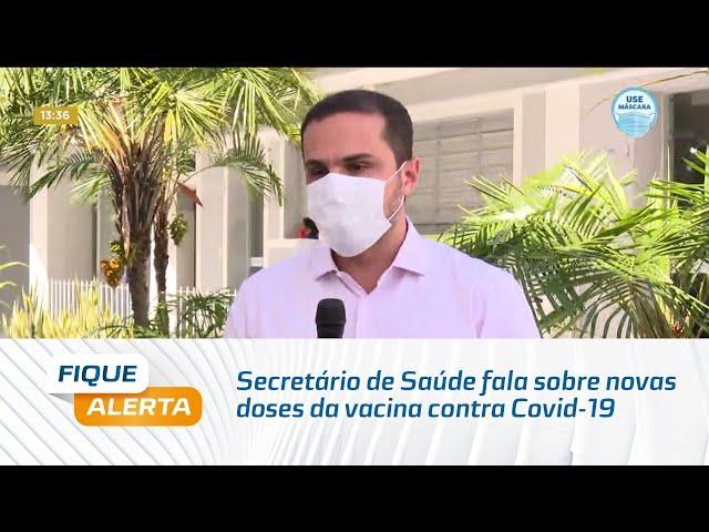 Secretário de Saúde fala sobre novas doses da vacina contra Covid-19 e qual a próxima faixa etária