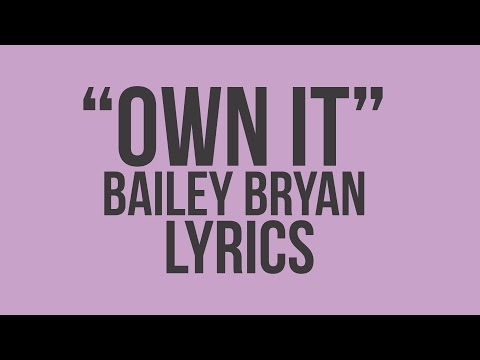 Own It ~ Bailey Bryan ~ Lyrics
