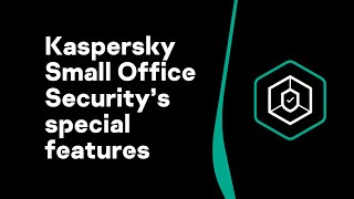 Kaspersky Small Office Security's special features to protect every aspect of your business