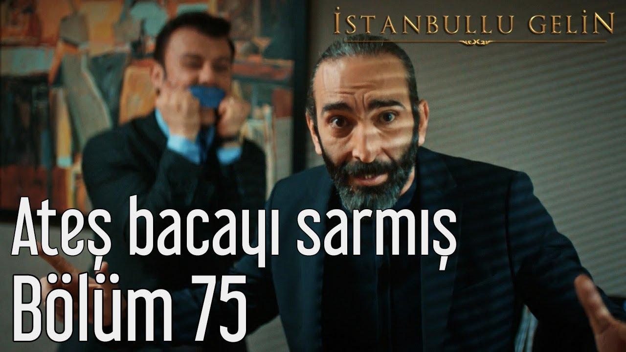 İstanbullu Gelin 75. Bölüm - Ateş Bacayı Sarmış