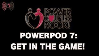Power Couples Rock Podcast:  Get In The Game! - PowerPod #7