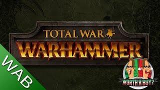 Total War Warhammer - Worthabuy?