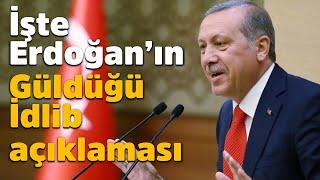 İşte Erdoğan'ın güldüğü İdlib açıklaması