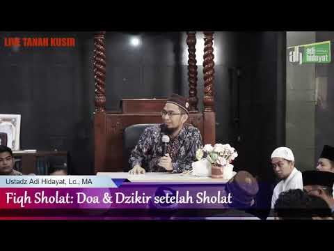 Fiqh Sholat: Doa dan Dzikir setelah Sholat | Ustadz Adi Hidayat, Lc., MA