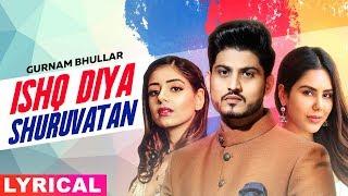 Ishq Diya Shuruvatan (Lyrical)|Gurnam Bhullar | Sonam Bajwa| Tania | Latest Punjabi Songs 2019