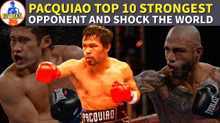 MANNY PACQUIAO TOP 10 STRONGEST OPPONENT AND SHOCK THE WORLD