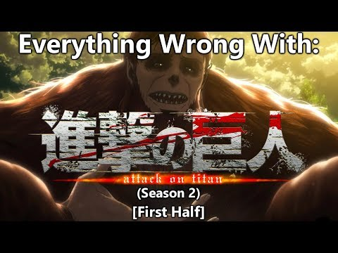 Everything Wrong With: Attack On Titan   Season 2   (First Half)