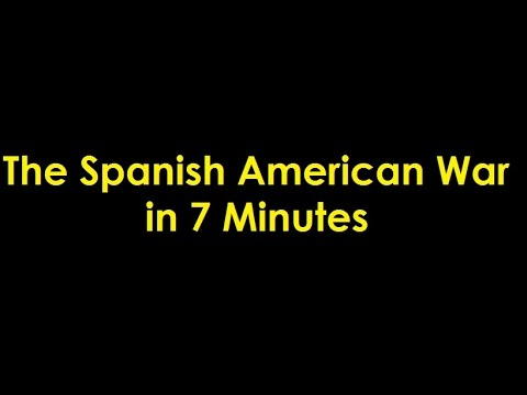 The Spanish American War in 7 Minutes
