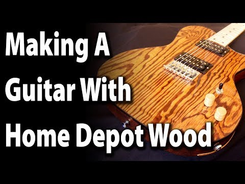 Making A Guitar With Home Depot Wood