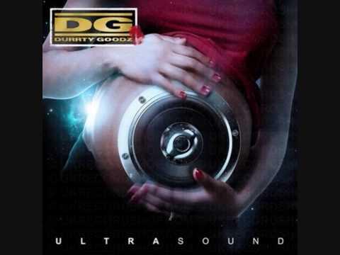 DURRTY GOODZ  -   push it forward - ULTRASOUND