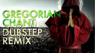 GREGORIAN CHANTS DUBSTEP REMIX