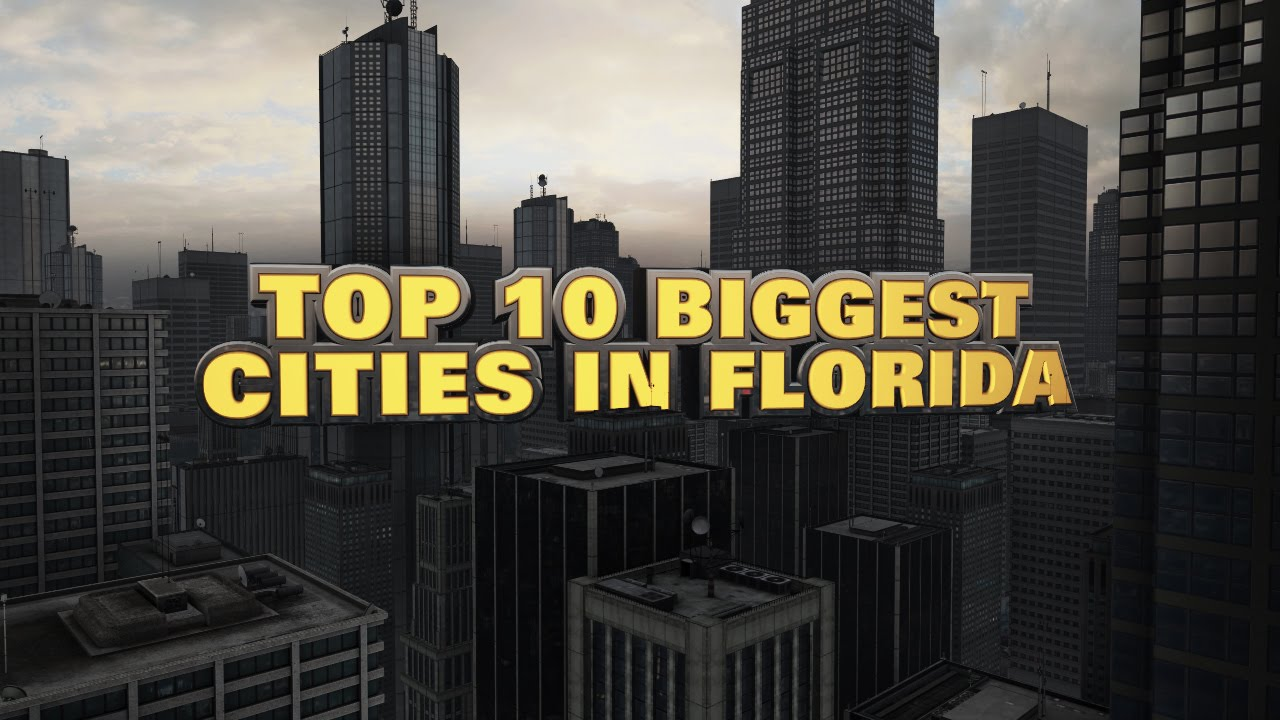 10 biggest cities in florida youtube for 10 best cities in florida